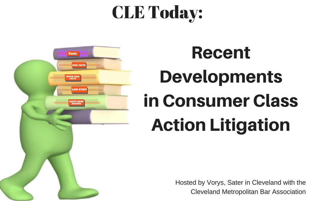 CLE Today: Recent Developments in Consumer Class Action Litigation