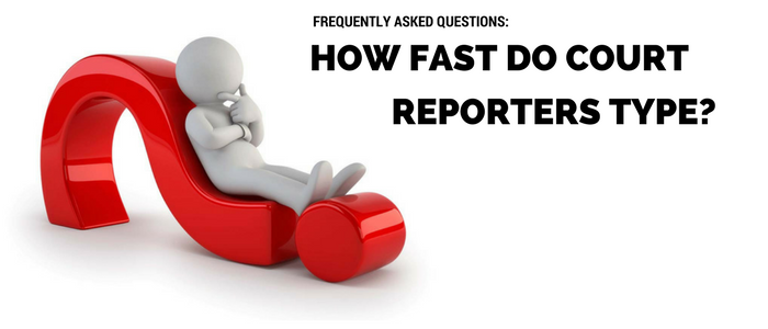 FAQ – How Fast Does a Court Reporter Type?