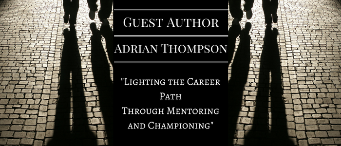 Guest Author: Lighting the Career Path Through Mentoring and Championing