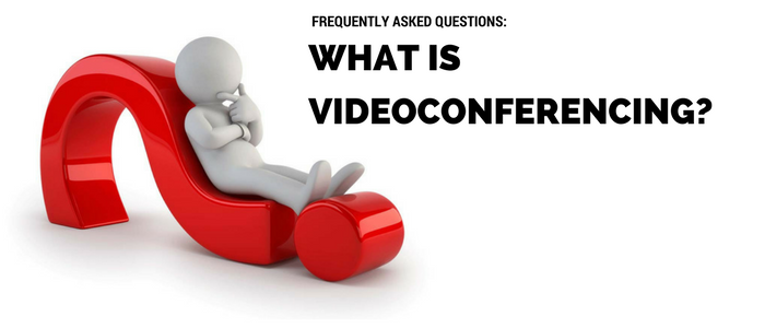 FAQ – What is Videoconferencing?
