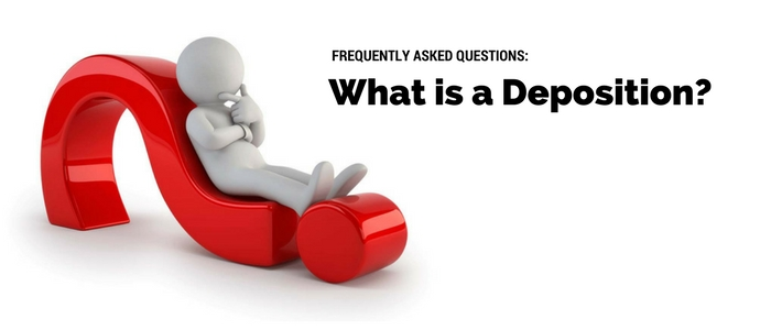 FAQ: What is a Deposition?