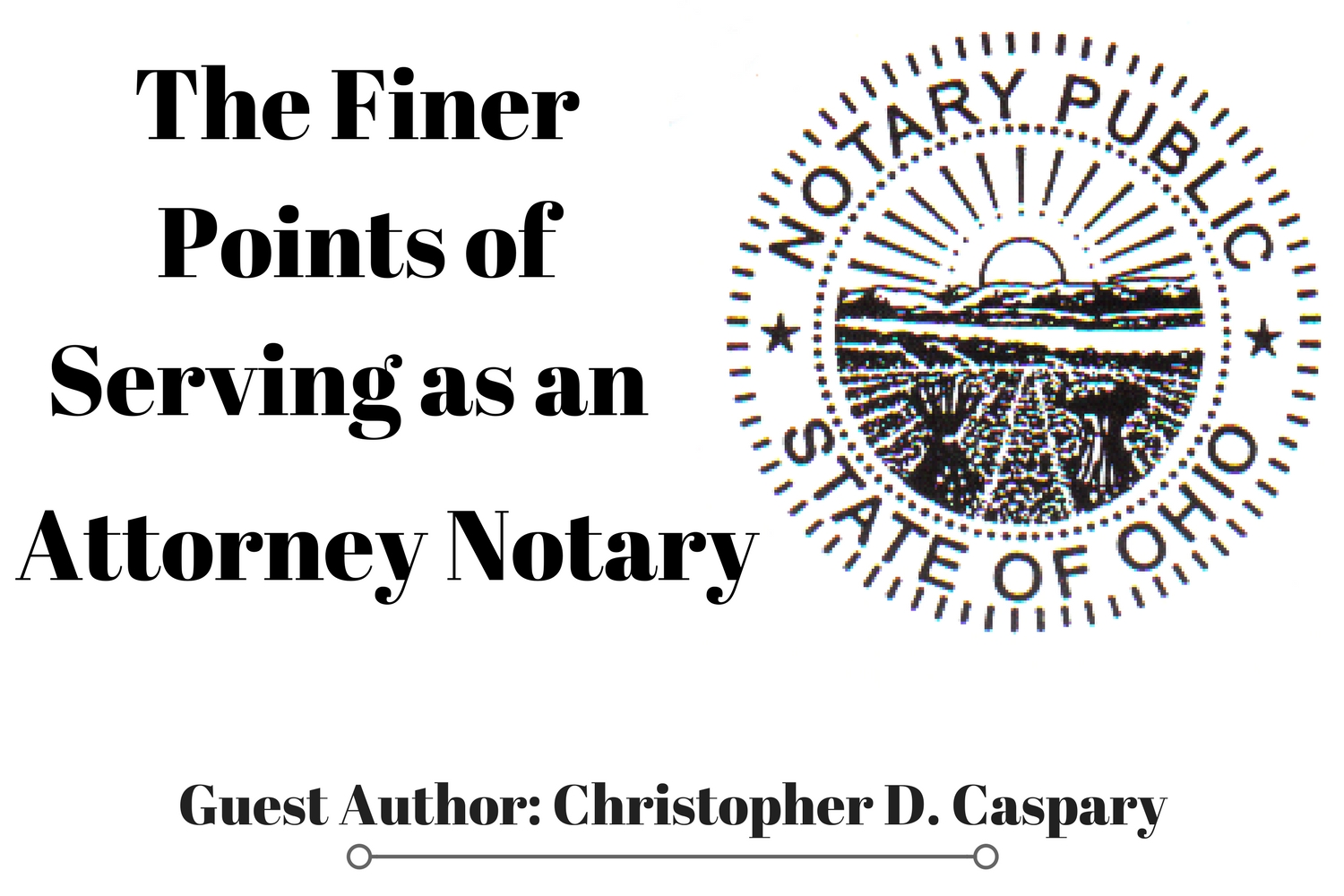 The Finer Points of Serving as an Attorney-Notary