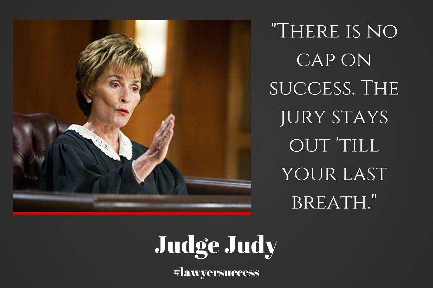 #LAWYERSUCCESS with Judge Judy