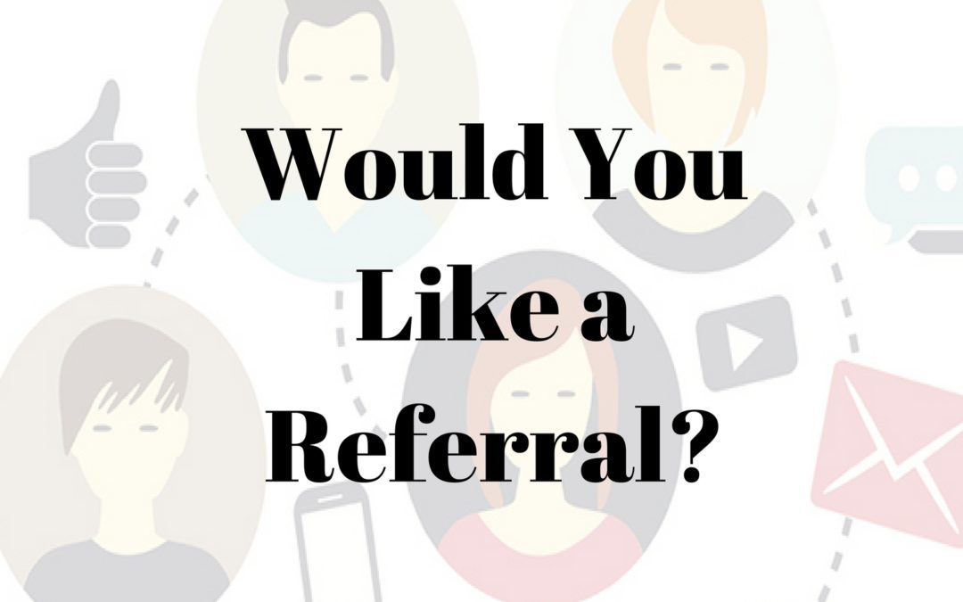 Would You Like a Referral?