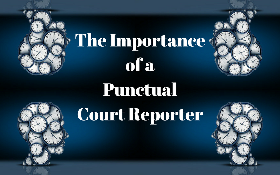 The Importance of a Punctual Court Reporter