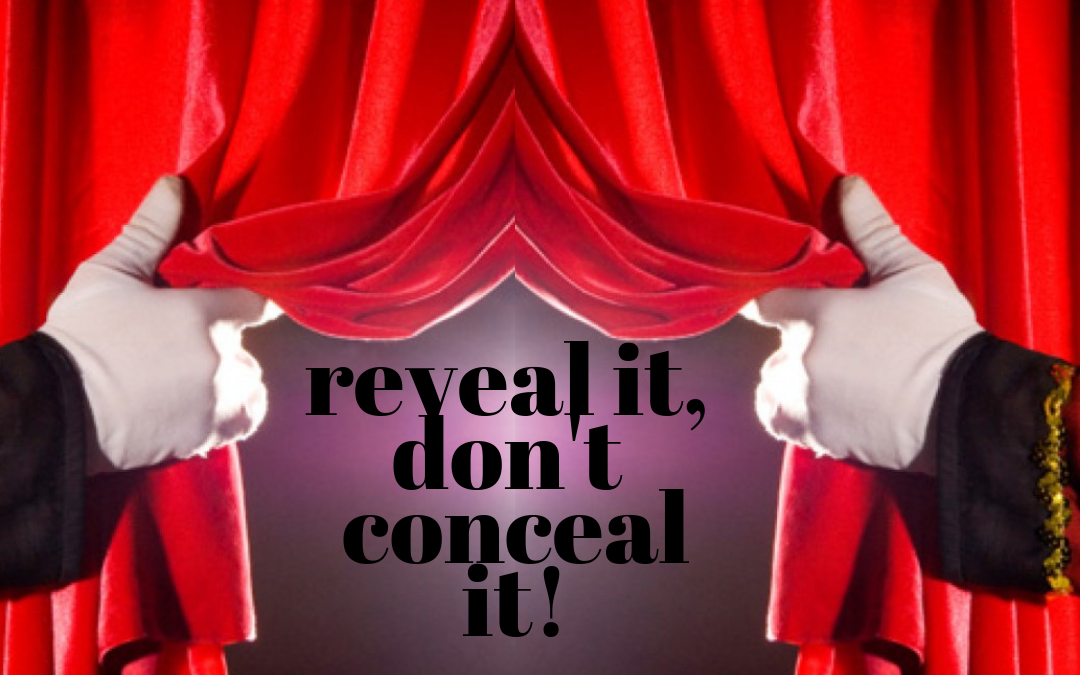 Reveal It, Don't Conceal It!