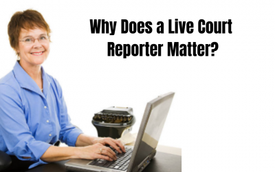 Why Does a Live Court Reporter Matter?