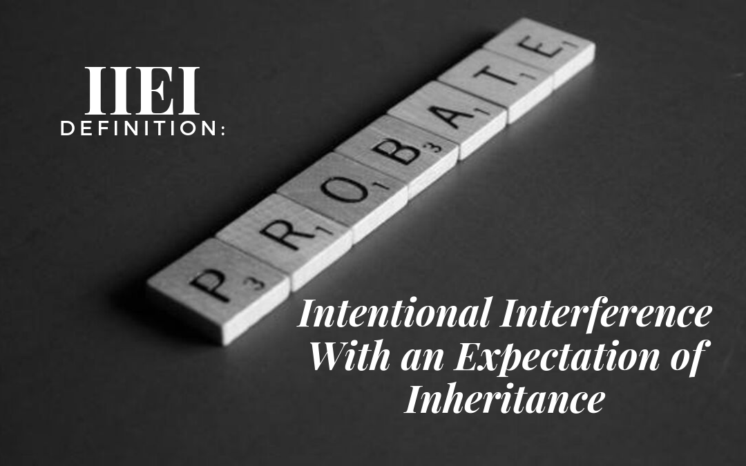 Definition: IIEI (Intentional Interference With an Expectation of an Inheritance)