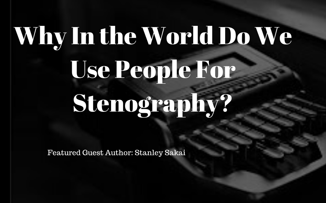 Why Do We Still Use Human Stenographers?