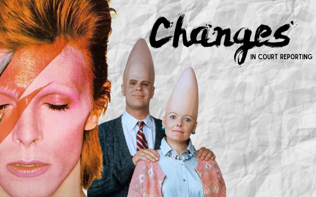 Court Reporter Cleveland, Industry Updates and Changes from the era of David Bowie, the Coneheads and now
